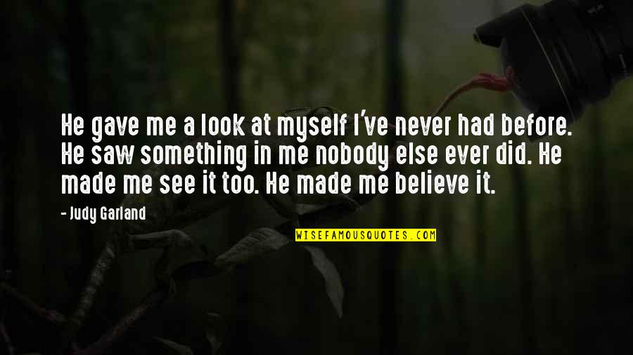 Never Believe Me Quotes By Judy Garland: He gave me a look at myself I've