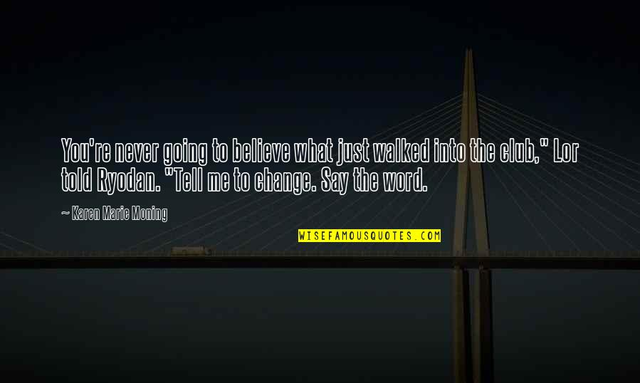 Never Believe Me Quotes By Karen Marie Moning: You're never going to believe what just walked