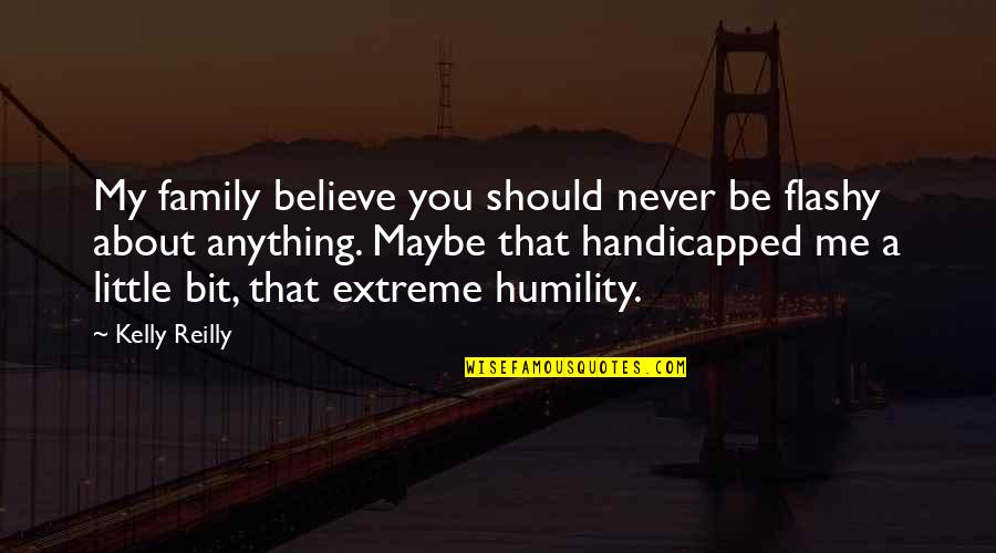 Never Believe Me Quotes By Kelly Reilly: My family believe you should never be flashy