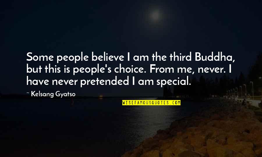 Never Believe Me Quotes By Kelsang Gyatso: Some people believe I am the third Buddha,
