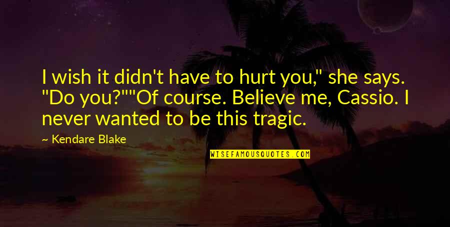 """Never Believe Me Quotes By Kendare Blake: I wish it didn't have to hurt you,"""""""