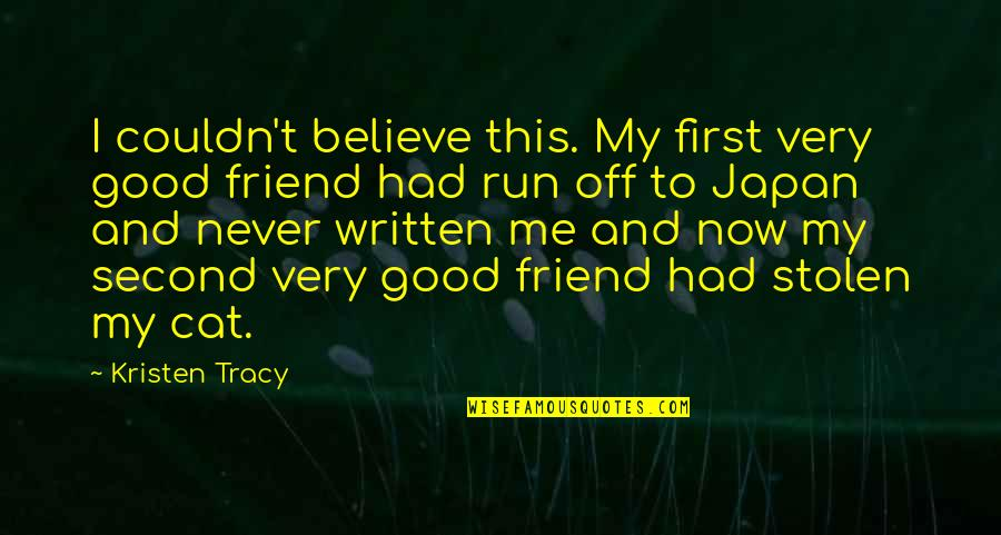 Never Believe Me Quotes By Kristen Tracy: I couldn't believe this. My first very good