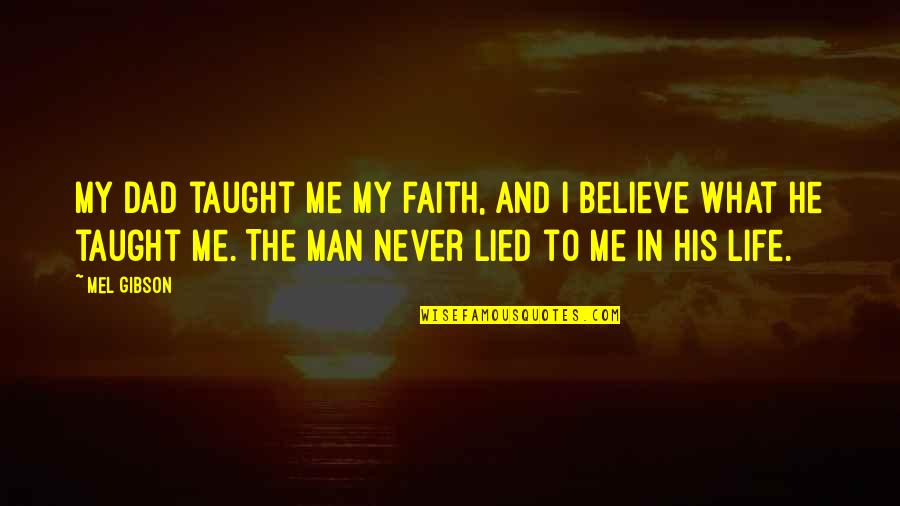 Never Believe Me Quotes By Mel Gibson: My dad taught me my faith, and I
