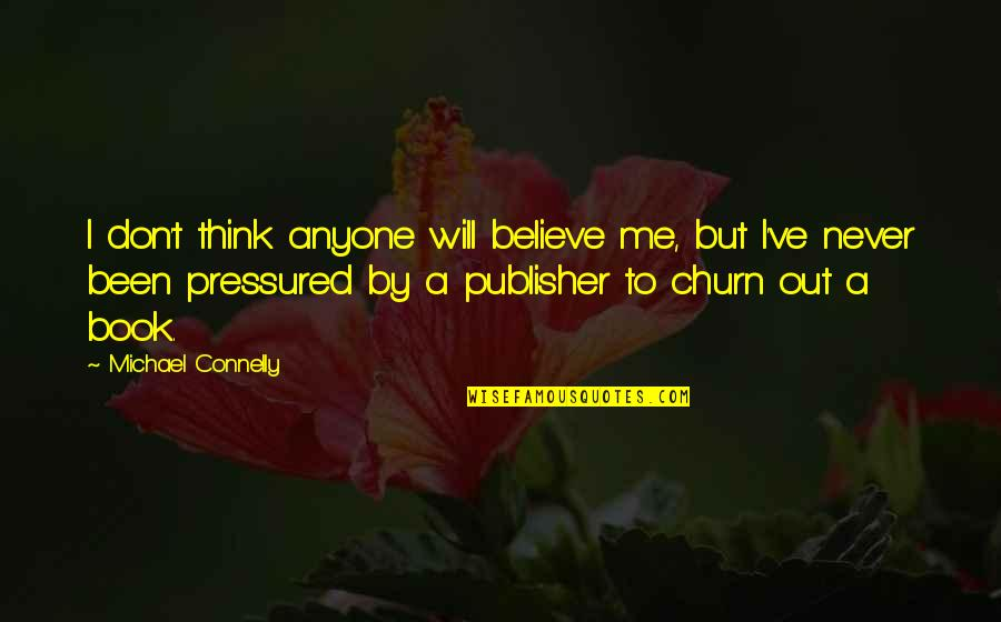 Never Believe Me Quotes By Michael Connelly: I don't think anyone will believe me, but