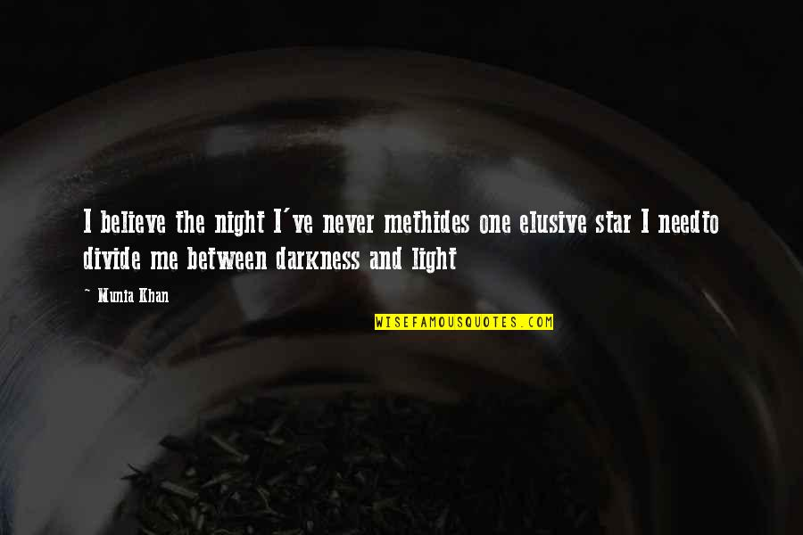 Never Believe Me Quotes By Munia Khan: I believe the night I've never methides one
