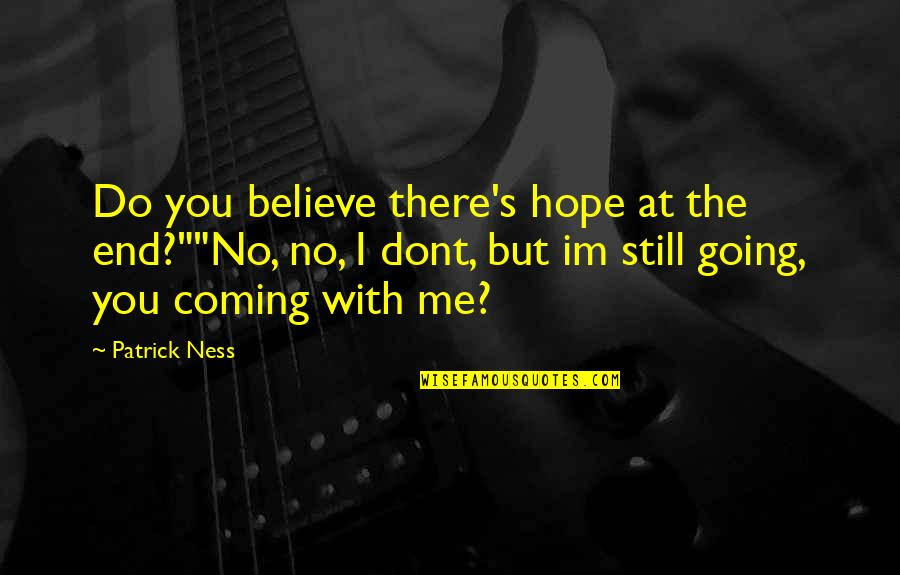 """Never Believe Me Quotes By Patrick Ness: Do you believe there's hope at the end?""""""""No,"""