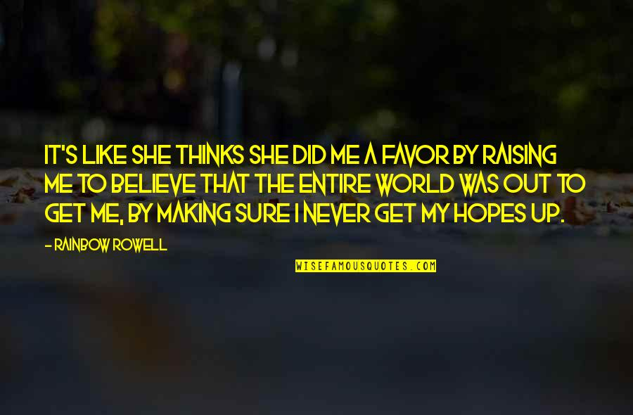 Never Believe Me Quotes By Rainbow Rowell: It's like she thinks she did me a