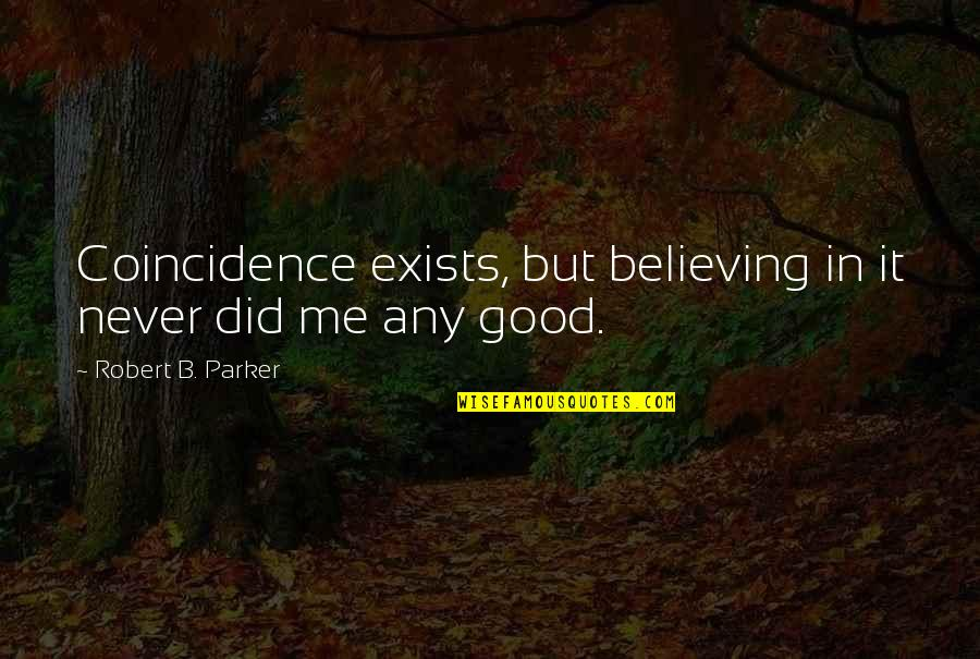 Never Believe Me Quotes By Robert B. Parker: Coincidence exists, but believing in it never did