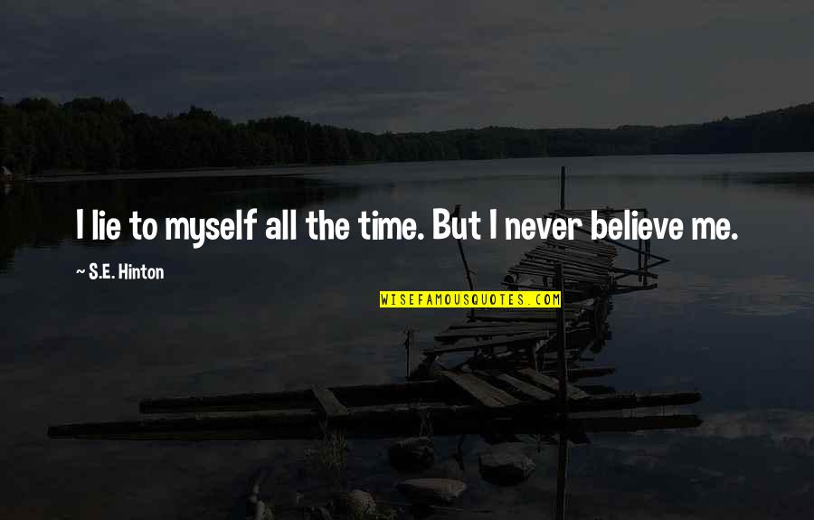 Never Believe Me Quotes By S.E. Hinton: I lie to myself all the time. But