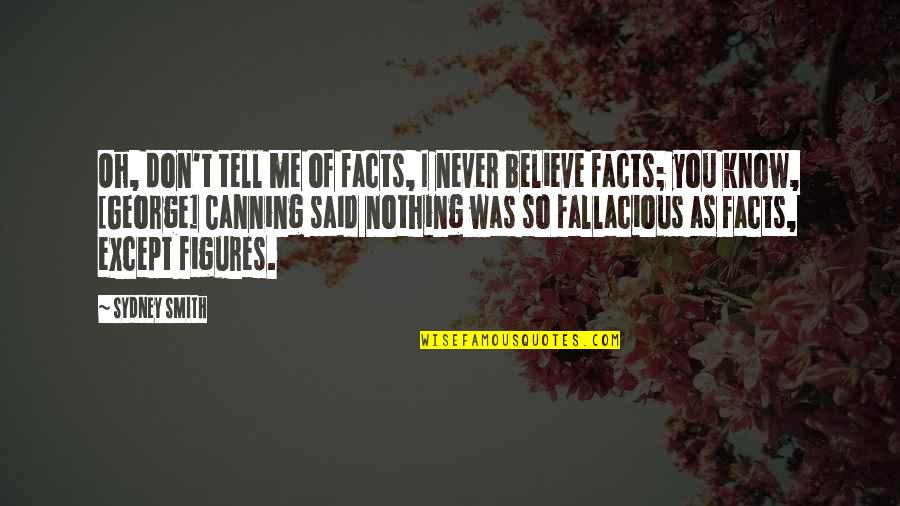 Never Believe Me Quotes By Sydney Smith: Oh, don't tell me of facts, I never