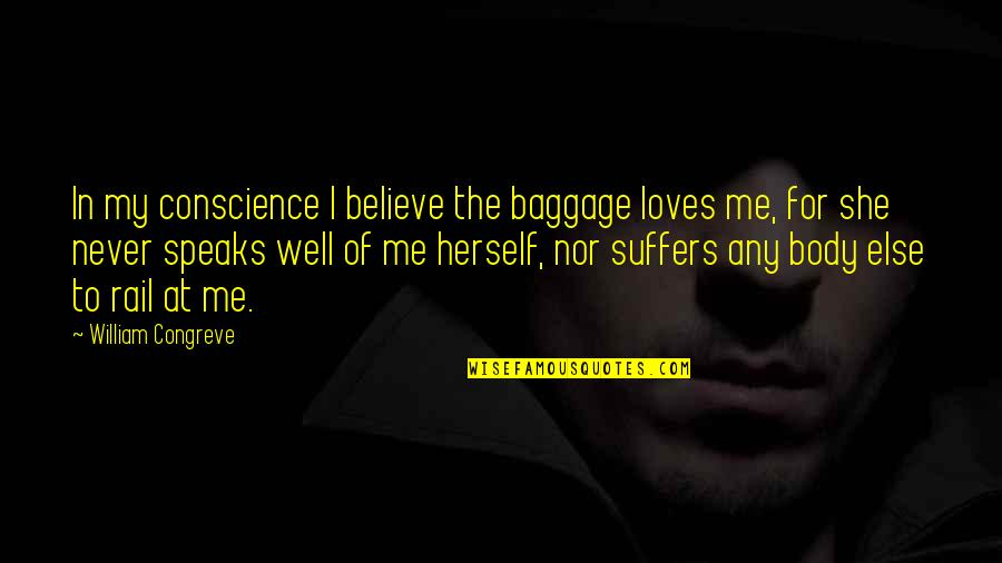 Never Believe Me Quotes By William Congreve: In my conscience I believe the baggage loves