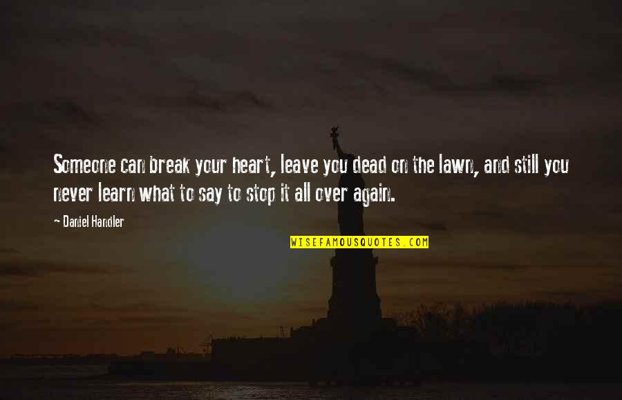 Never Break My Heart Quotes By Daniel Handler: Someone can break your heart, leave you dead