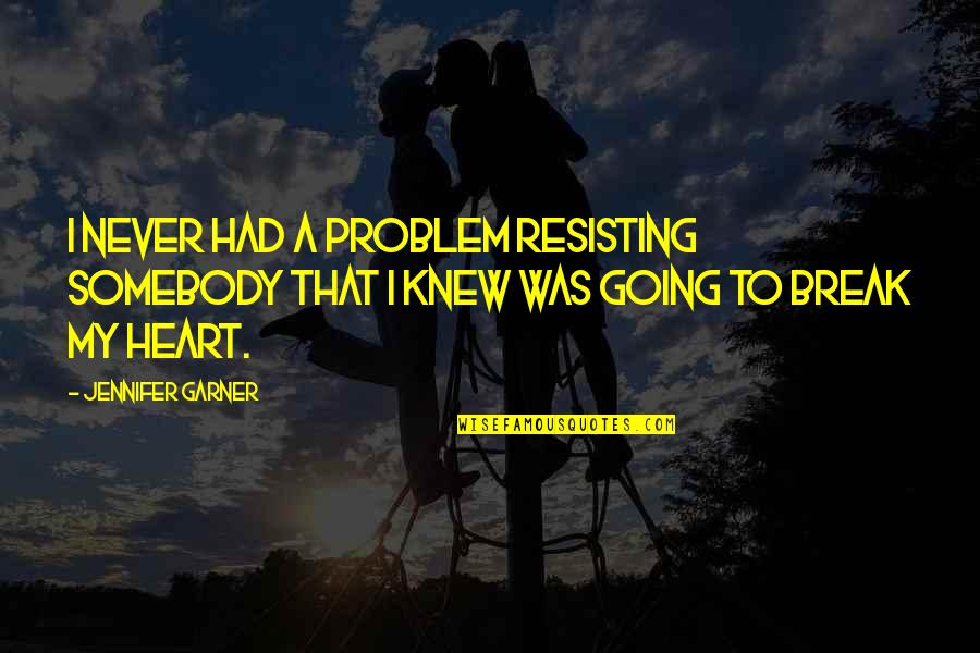 Never Break My Heart Quotes By Jennifer Garner: I never had a problem resisting somebody that