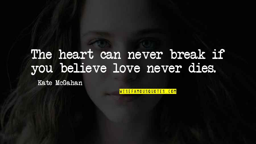 Never Break My Heart Quotes By Kate McGahan: The heart can never break if you believe