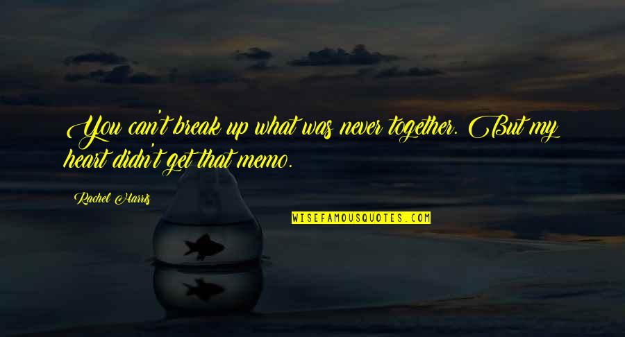 Never Break My Heart Quotes By Rachel Harris: You can't break up what was never together.