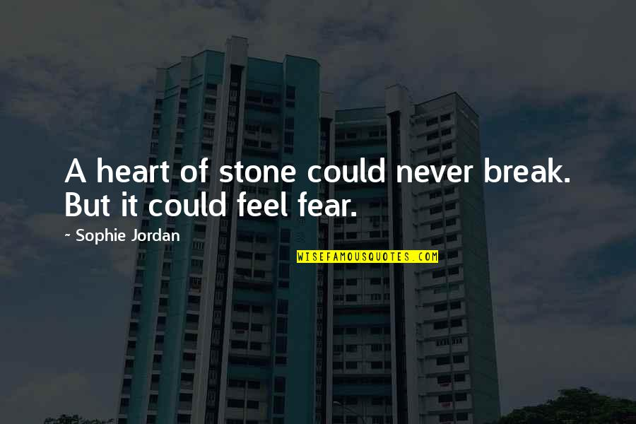 Never Break My Heart Quotes By Sophie Jordan: A heart of stone could never break. But