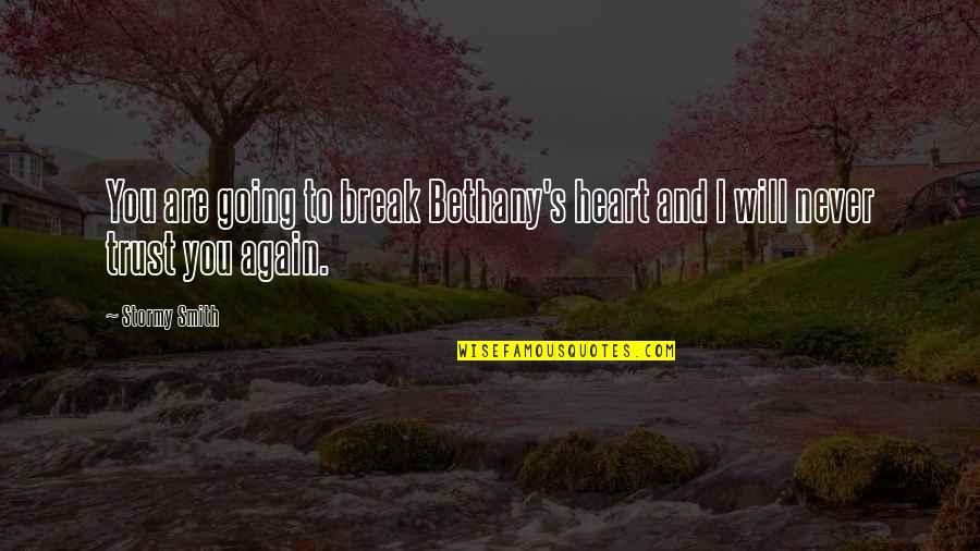 Never Break My Heart Quotes By Stormy Smith: You are going to break Bethany's heart and