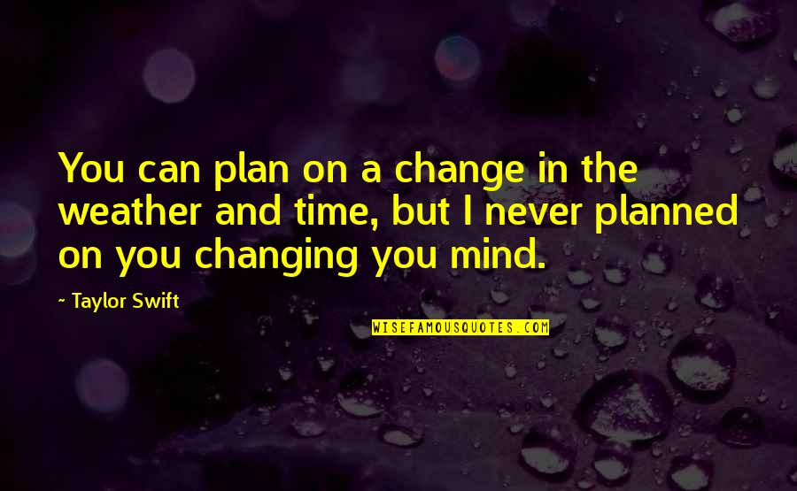 Never Break My Heart Quotes By Taylor Swift: You can plan on a change in the
