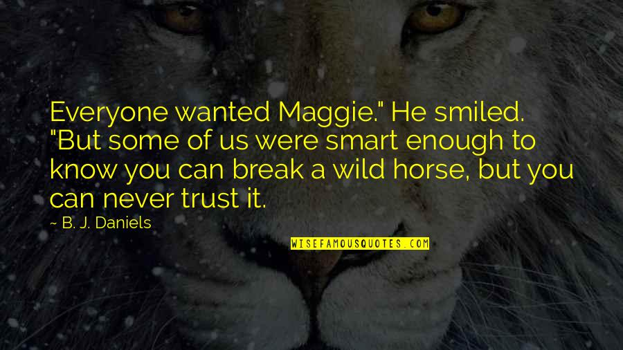 """Never Break Trust Quotes By B. J. Daniels: Everyone wanted Maggie."""" He smiled. """"But some of"""
