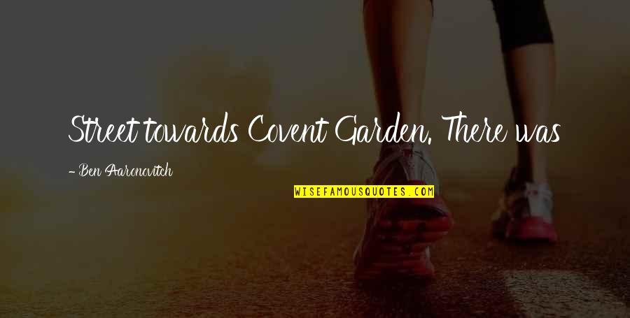 Never Break Trust Quotes By Ben Aaronovitch: Street towards Covent Garden. There was