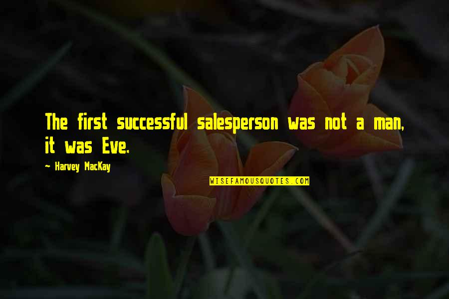Never Break Trust Quotes By Harvey MacKay: The first successful salesperson was not a man,