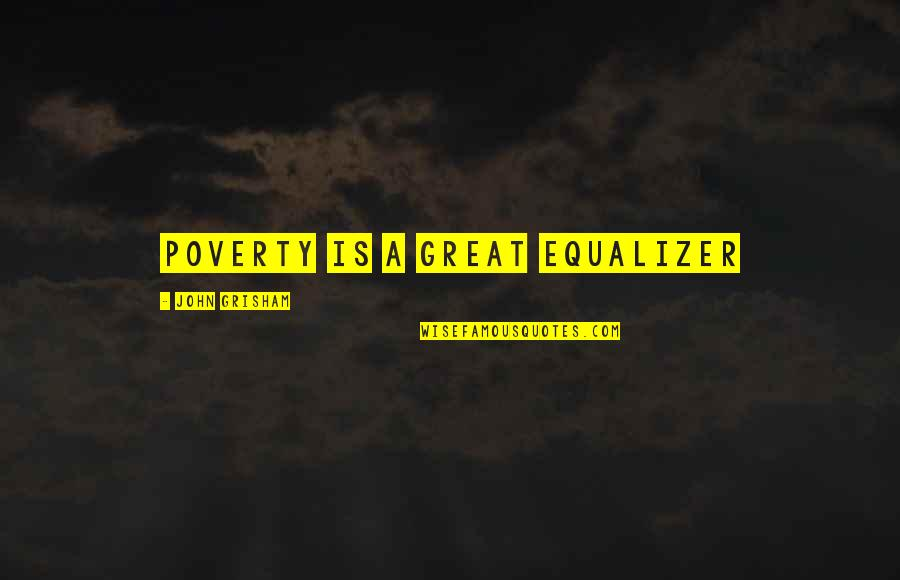 Never Break Trust Quotes By John Grisham: Poverty is a great equalizer