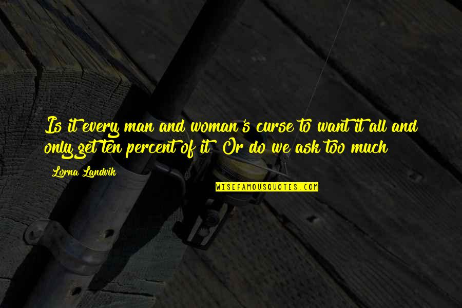 Never Break Trust Quotes By Lorna Landvik: Is it every man and woman's curse to