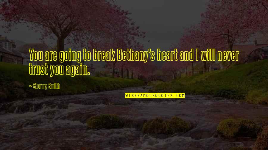 Never Break Trust Quotes By Stormy Smith: You are going to break Bethany's heart and