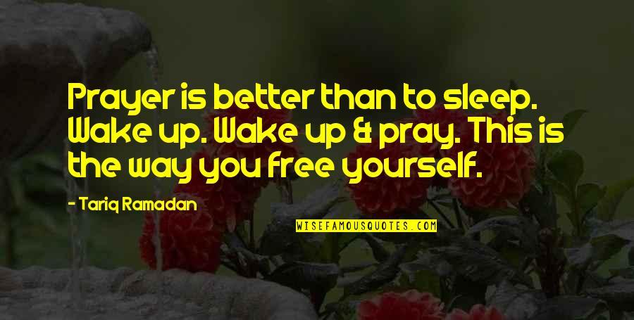 Never Break Trust Quotes By Tariq Ramadan: Prayer is better than to sleep. Wake up.