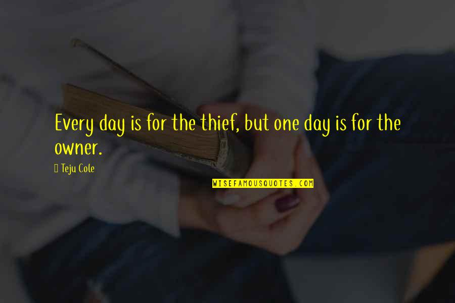 Never Break Trust Quotes By Teju Cole: Every day is for the thief, but one