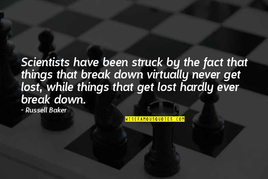 Never Breaking Down Quotes By Russell Baker: Scientists have been struck by the fact that
