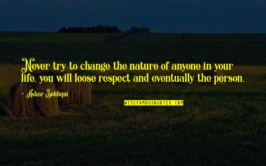 Never Change Anyone Quotes By Ashar Siddiqui: Never try to change the nature of anyone