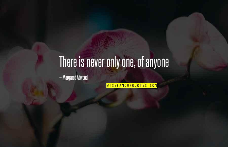 Never Change Anyone Quotes By Margaret Atwood: There is never only one, of anyone