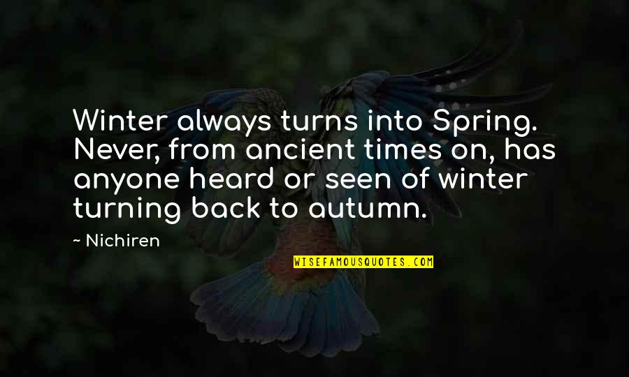 Never Change Anyone Quotes By Nichiren: Winter always turns into Spring. Never, from ancient