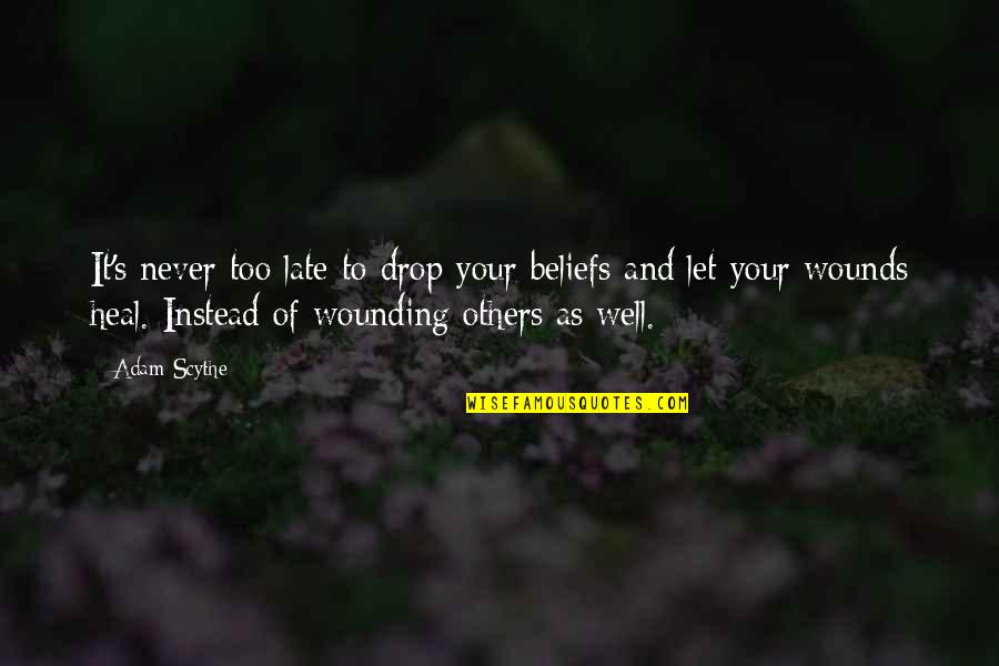 Never Change For Others Quotes By Adam Scythe: It's never too late to drop your beliefs