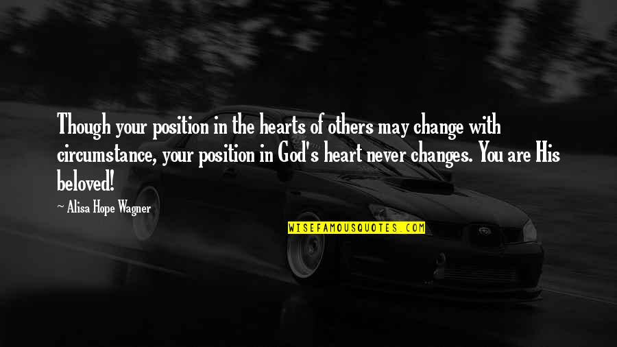 Never Change For Others Quotes By Alisa Hope Wagner: Though your position in the hearts of others