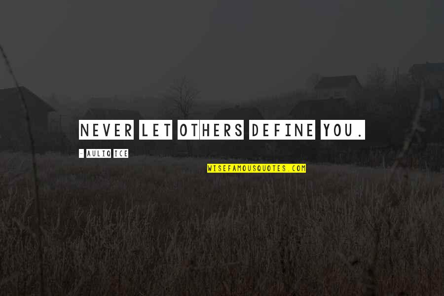 Never Change For Others Quotes By Auliq Ice: Never let others define you.
