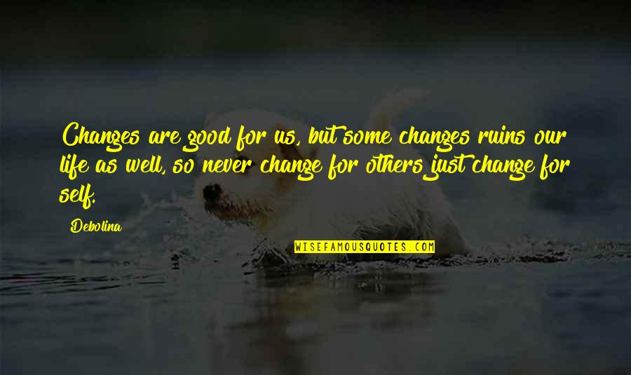 Never Change For Others Quotes By Debolina: Changes are good for us, but some changes