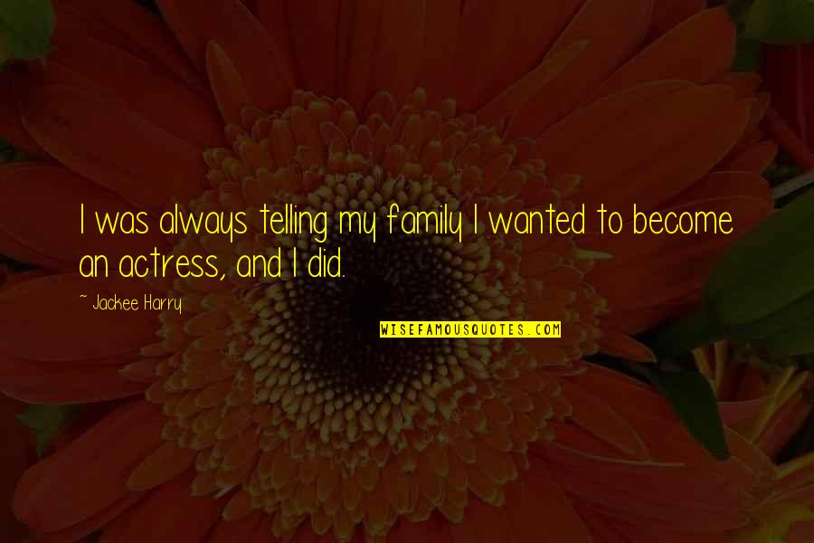 Never Change For Others Quotes By Jackee Harry: I was always telling my family I wanted