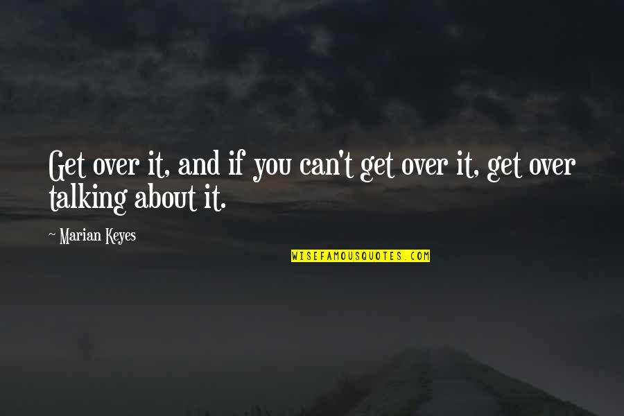 Never Change For Others Quotes By Marian Keyes: Get over it, and if you can't get