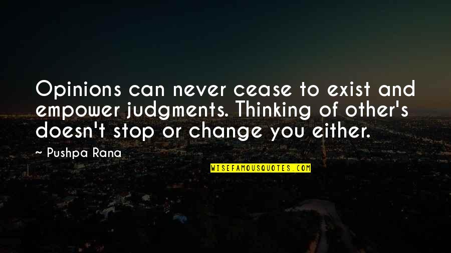 Never Change For Others Quotes By Pushpa Rana: Opinions can never cease to exist and empower