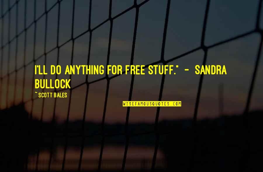 """Never Change For Others Quotes By Scott Bales: I'll do anything for free stuff."""" - Sandra"""