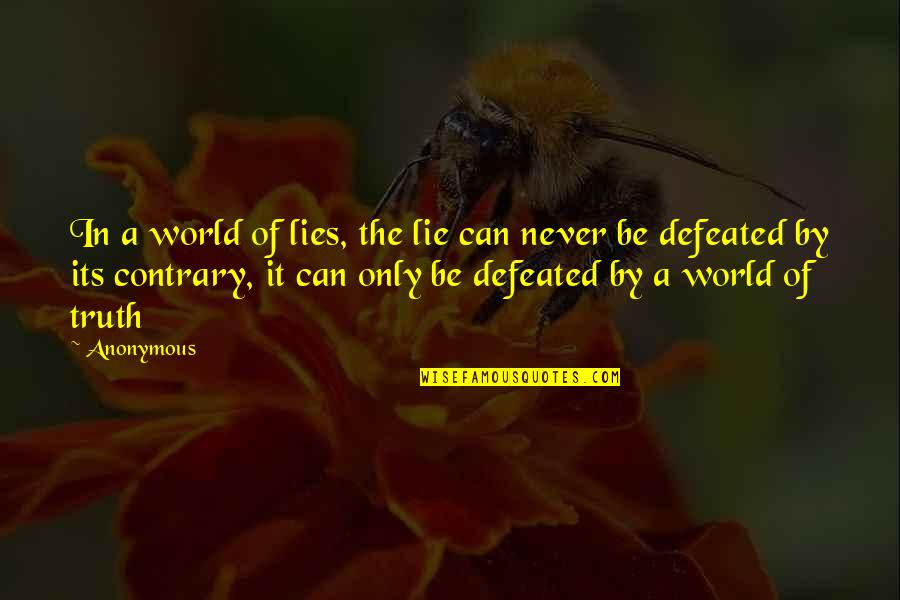 Never Defeated Quotes By Anonymous: In a world of lies, the lie can