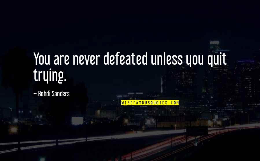 Never Defeated Quotes By Bohdi Sanders: You are never defeated unless you quit trying.