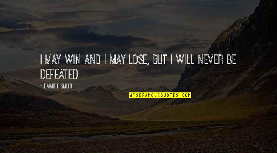 Never Defeated Quotes By Emmitt Smith: I may win and I may lose, but