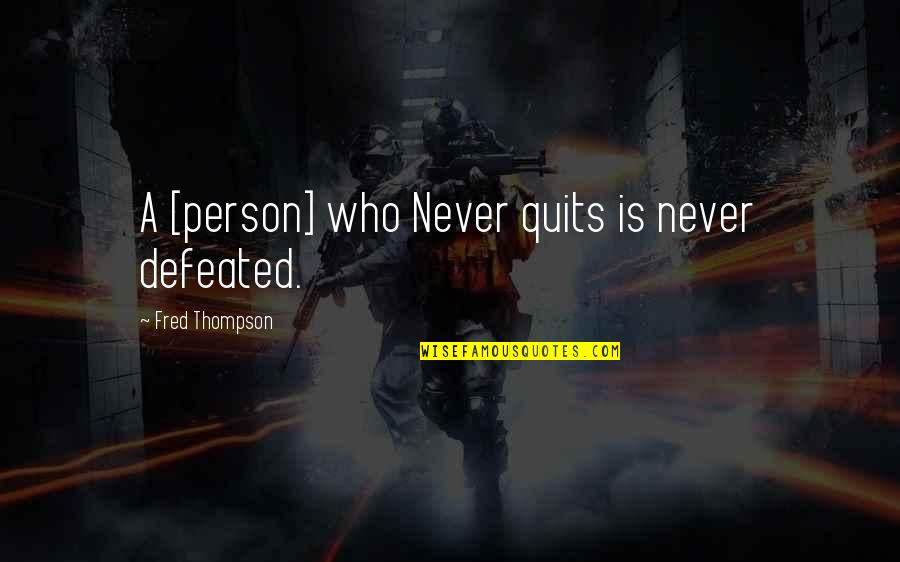 Never Defeated Quotes By Fred Thompson: A [person] who Never quits is never defeated.
