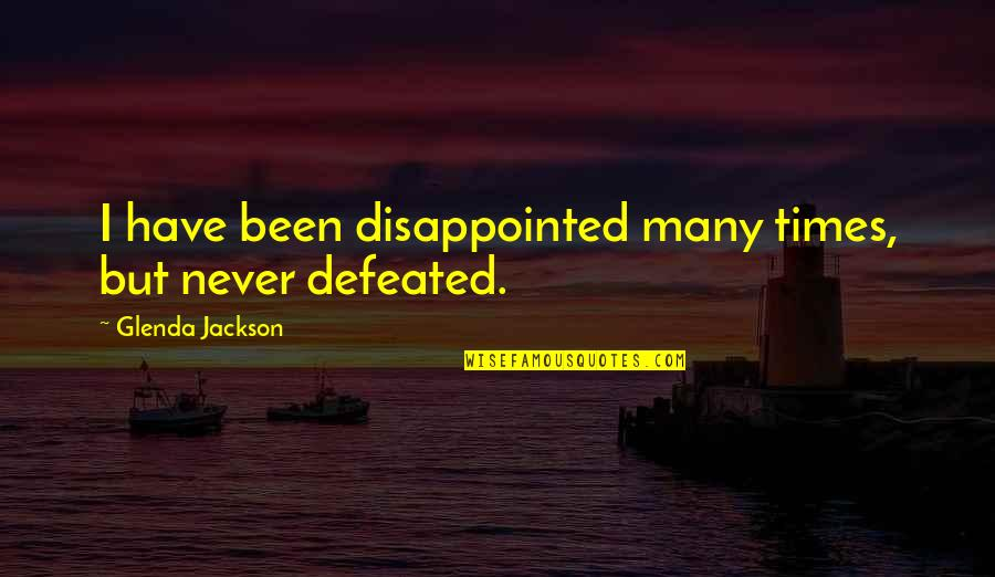 Never Defeated Quotes By Glenda Jackson: I have been disappointed many times, but never