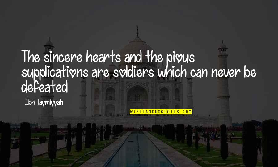 Never Defeated Quotes By Ibn Taymiyyah: The sincere hearts and the pious supplications are