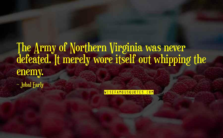 Never Defeated Quotes By Jubal Early: The Army of Northern Virginia was never defeated.