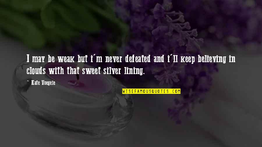 Never Defeated Quotes By Kate Voegele: I may be weak but i'm never defeated